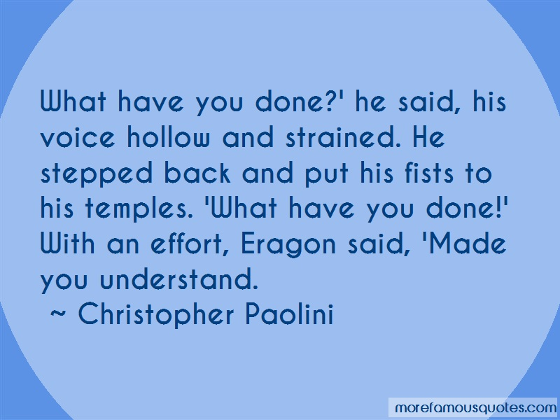 Christopher Paolini Quotes: What have you done he said his voice