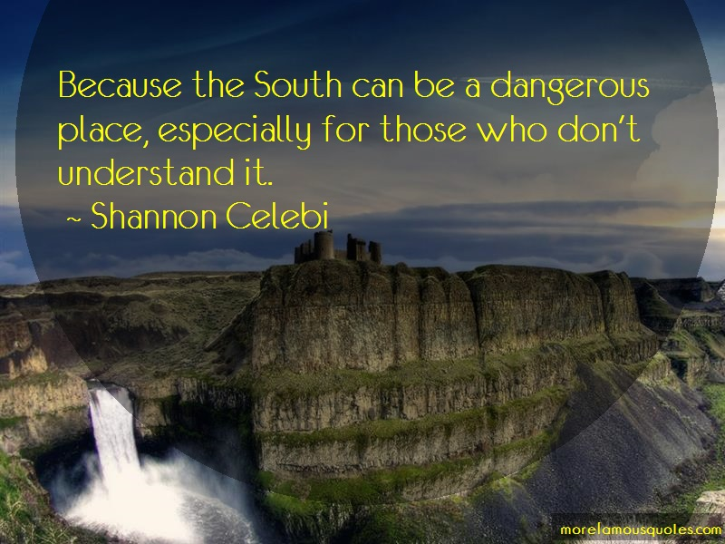 Shannon Celebi Quotes: Because The South Can Be A Dangerous