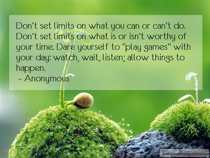 Anonymous. Quotes: Dont Set Limits On What You Can Or Cant