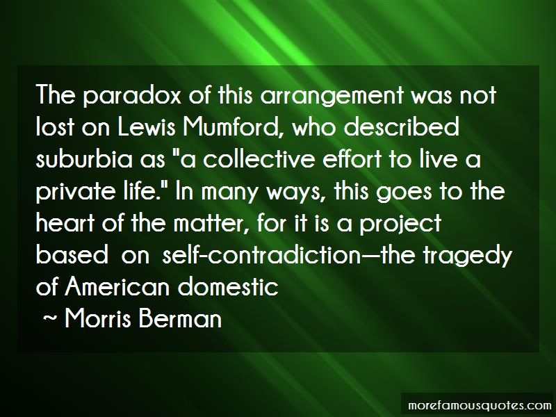 Morris Berman Quotes: The Paradox Of This Arrangement Was Not