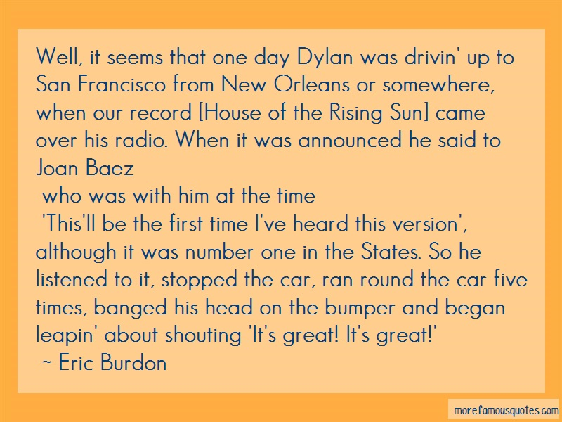 Eric Burdon Quotes: Well it seems that one day dylan was