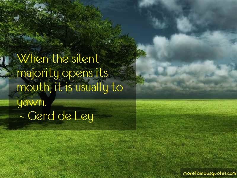 Gerd De Ley Quotes: When The Silent Majority Opens Its Mouth