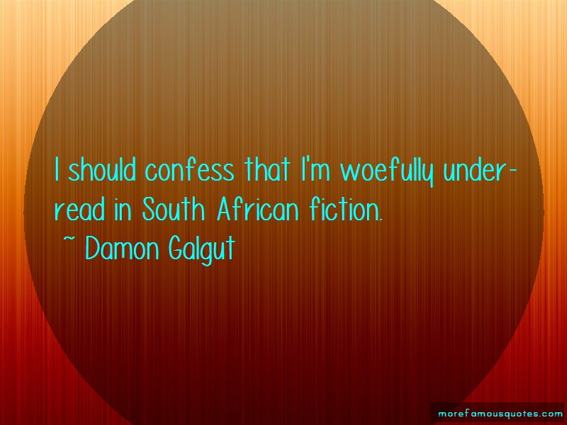 Damon Galgut Quotes: I should confess that im woefully under