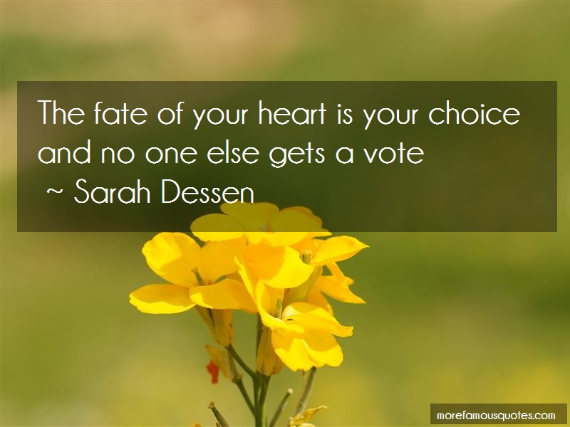 Sarah Dessen Quotes: The Fate Of Your Heart Is Your Choice