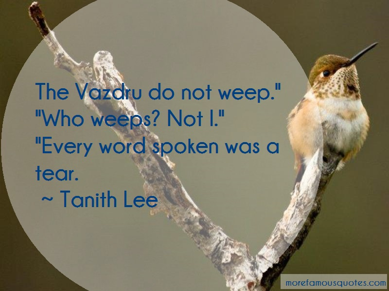 Tanith Lee Quotes: The vazdru do not weep who weeps not i