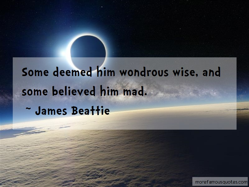 James Beattie Quotes: Some Deemed Him Wondrous Wise And Some