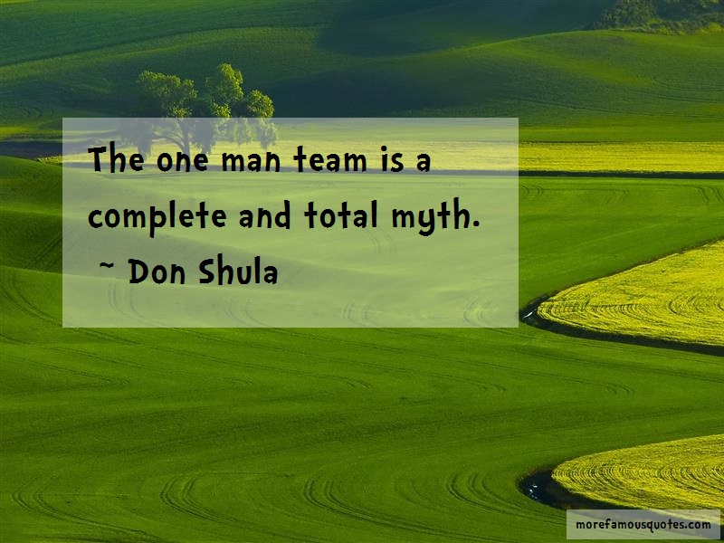 Don Shula Quotes: The one man team is a complete and total