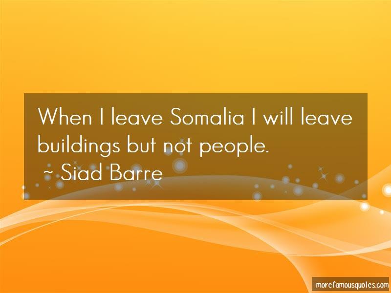Siad Barre Quotes: When I Leave Somalia I Will Leave