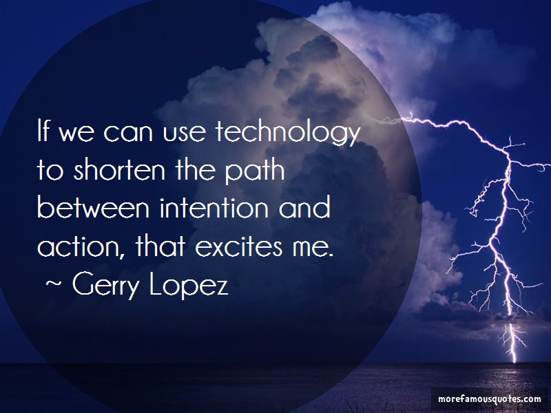 Gerry Lopez Quotes: If We Can Use Technology To Shorten The