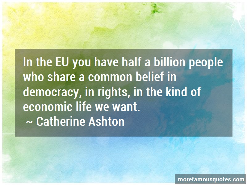 Catherine Ashton Quotes: In The Eu You Have Half A Billion People