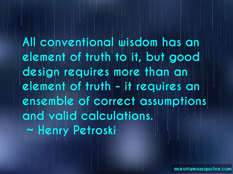 Henry Petroski Quotes: All Conventional Wisdom Has An Element