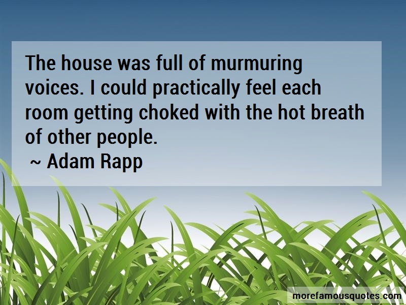 Adam Rapp Quotes: The house was full of murmuring voices i
