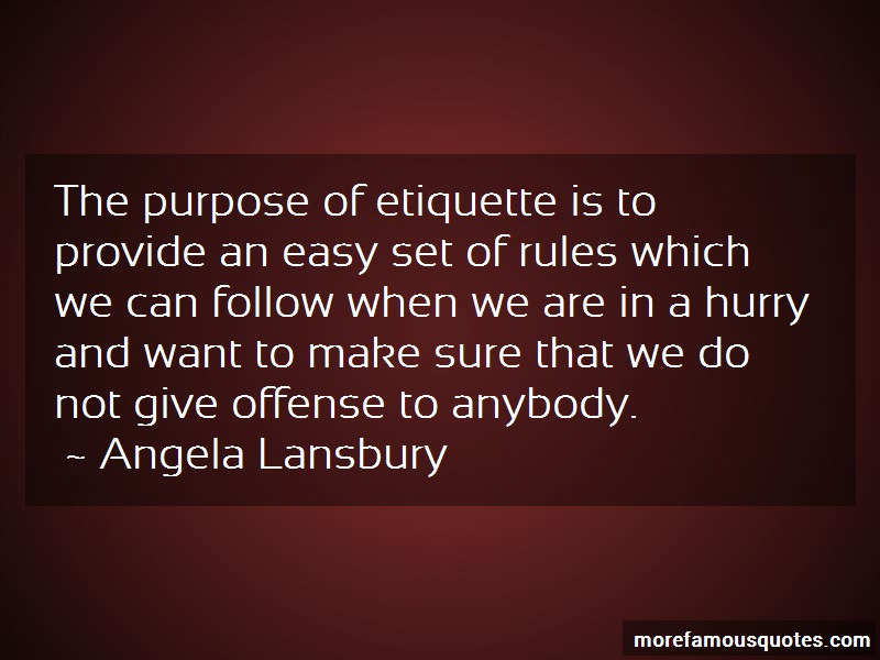 Angela Lansbury Quotes: The purpose of etiquette is to provide