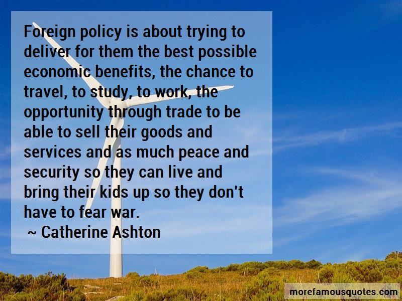 Catherine Ashton Quotes: Foreign Policy Is About Trying To