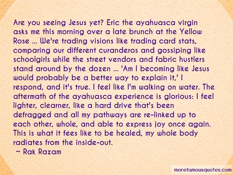 Rak Razam Quotes: Are you seeing jesus yet eric the