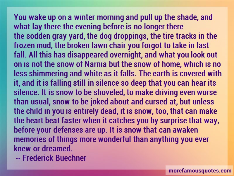 Frederick Buechner Quotes: You wake up on a winter morning and pull