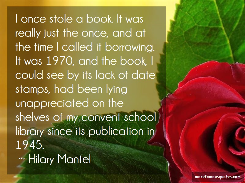 Hilary Mantel Quotes: I once stole a book it was really just