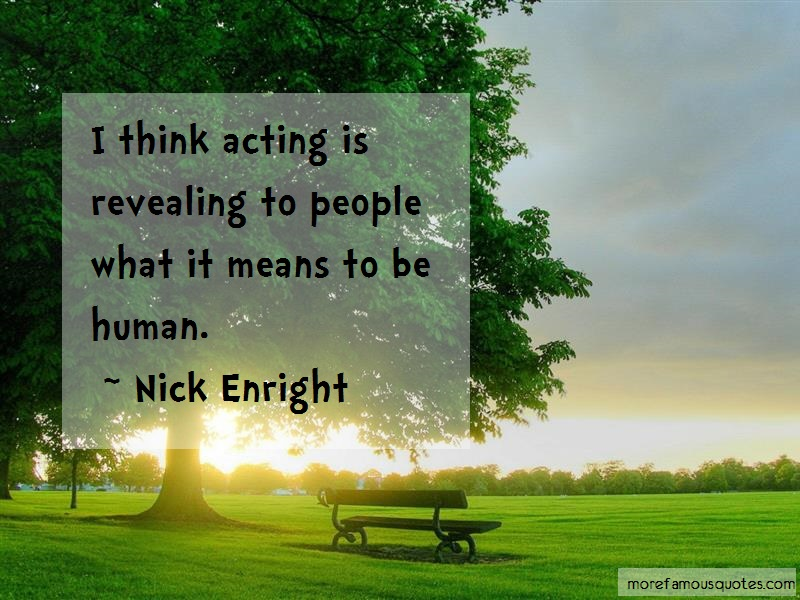 Nick Enright Quotes: I Think Acting Is Revealing To People