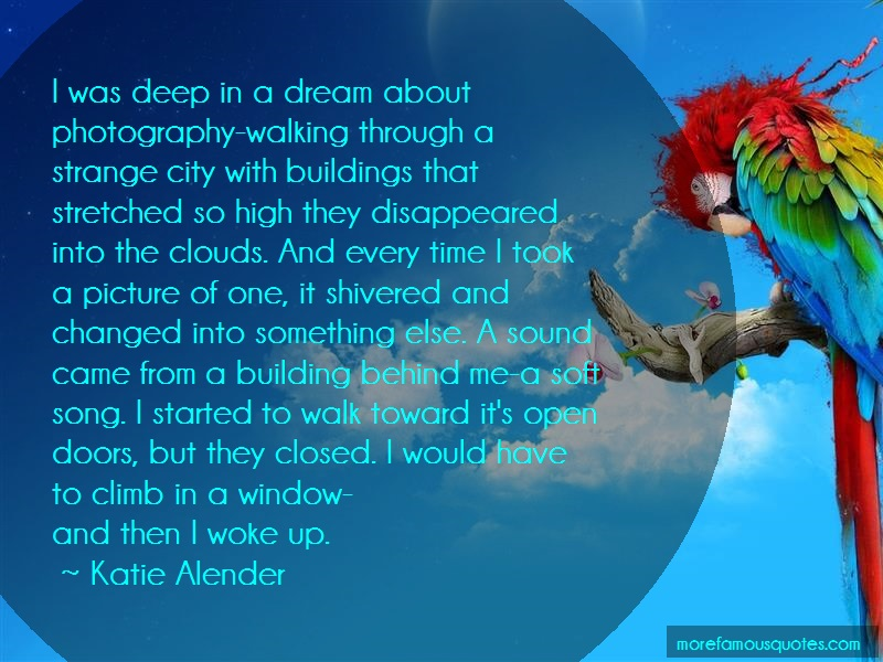 Katie Alender Quotes: I Was Deep In A Dream About Photography