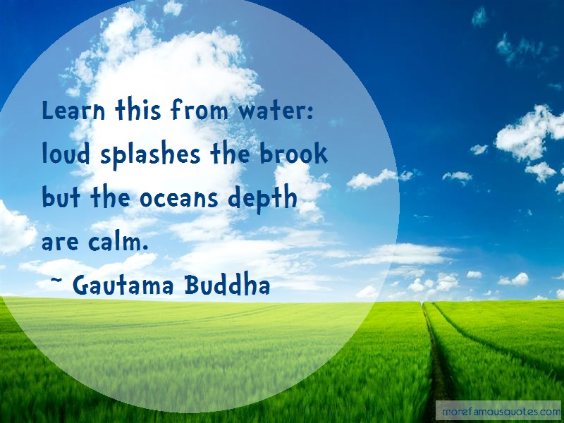 Gautama Buddha Quotes: Learn this from water loud splashes the