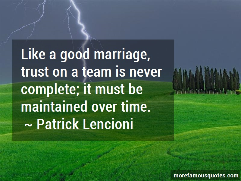 Patrick Lencioni Quotes: Like a good marriage trust on a team is