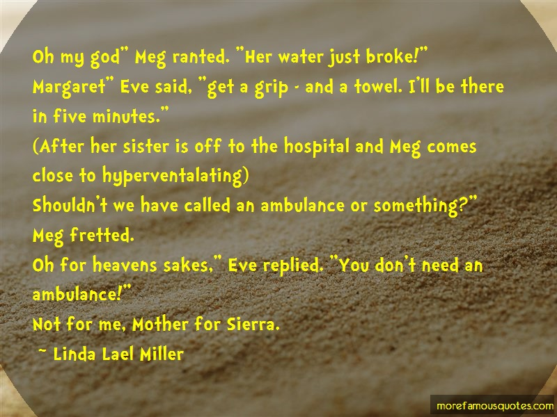 Linda Lael Miller Quotes: Oh My God Meg Ranted Her Water Just