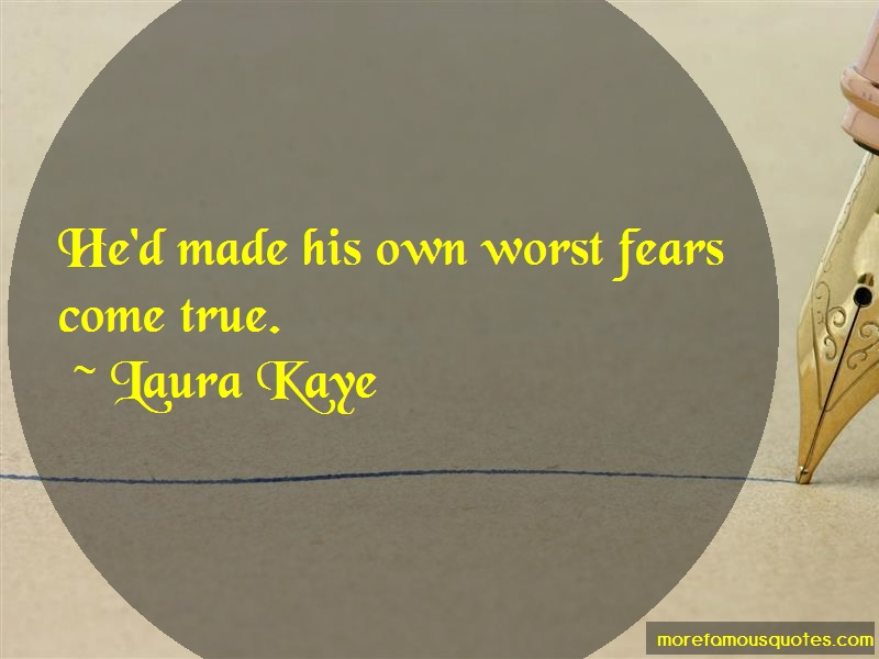 Laura Kaye Quotes: Hed made his own worst fears come true