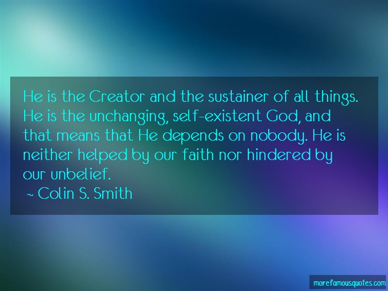 Colin S. Smith Quotes: He is the creator and the sustainer of