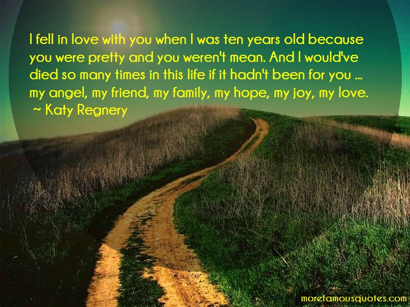 Katy Regnery Quotes: I Fell In Love With You When I Was Ten