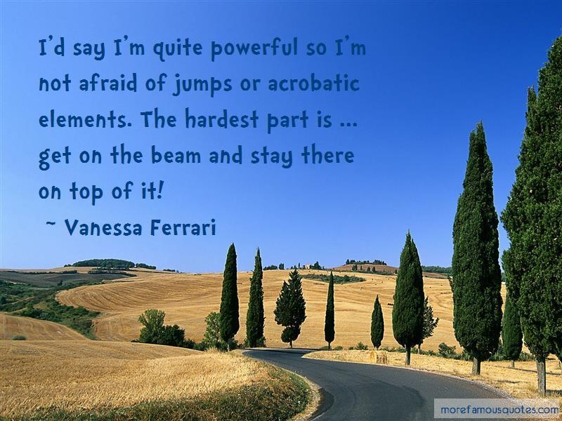 Vanessa Ferrari Quotes: Id Say Im Quite Powerful So Im Not