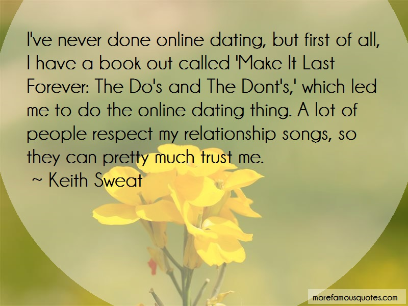 Keith Sweat Quotes: Ive never done online dating but first