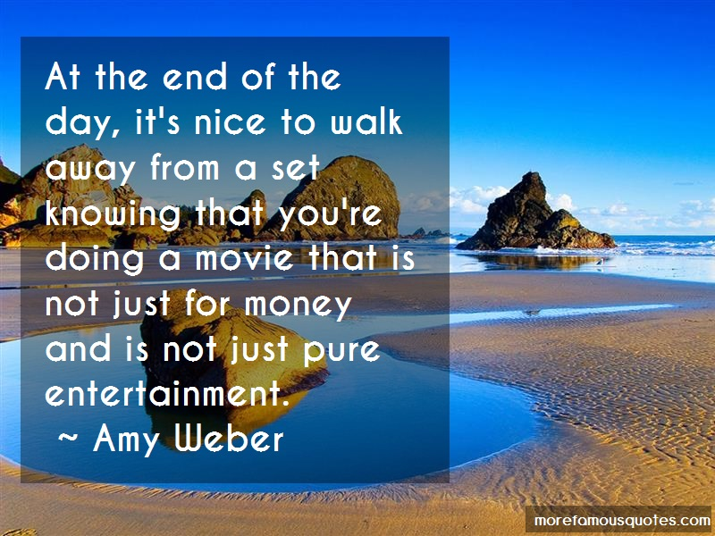 Amy Weber Quotes: At the end of the day its nice to walk