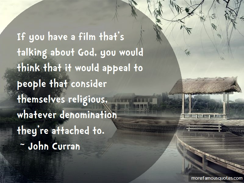 John Curran Quotes: If you have a film thats talking about
