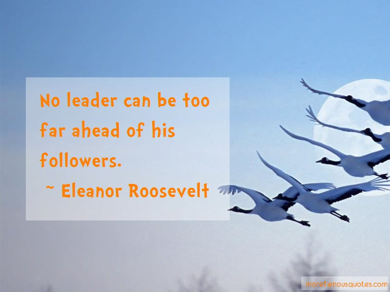 Eleanor Roosevelt Quotes: No leader can be too far ahead of his