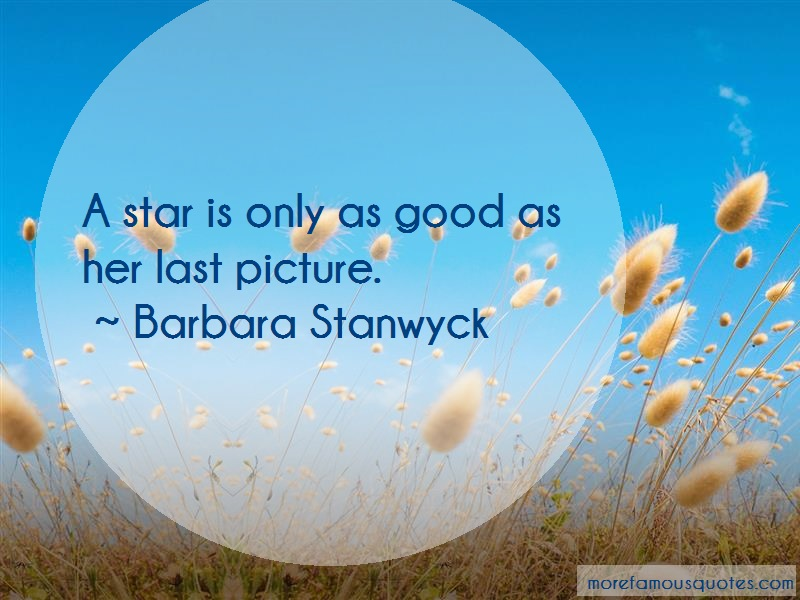Barbara Stanwyck Quotes: A star is only as good as her last