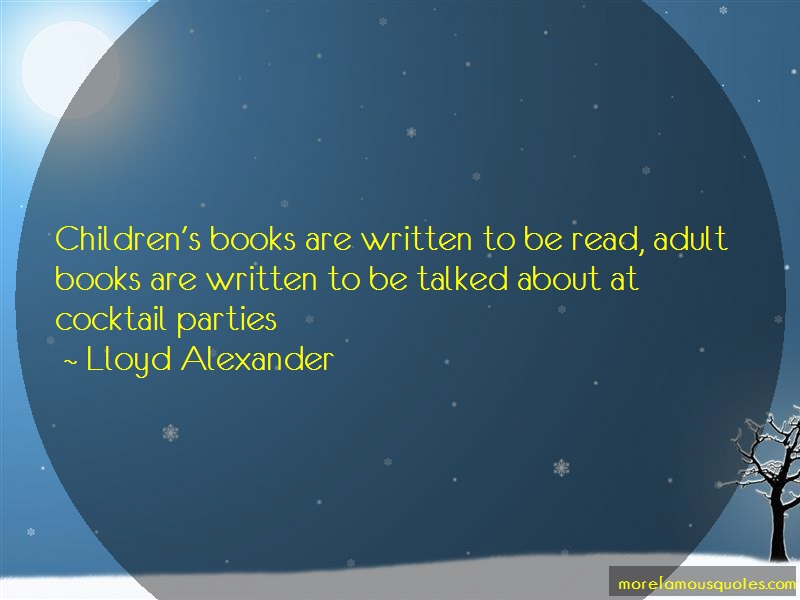 Lloyd Alexander Quotes: Childrens books are written to be read