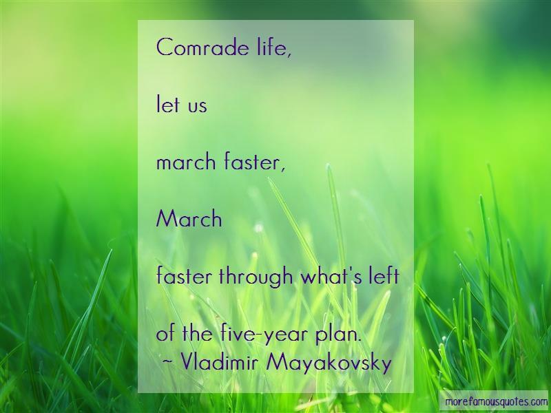 Vladimir Mayakovsky Quotes: Comrade Life Let Usmarch Faster