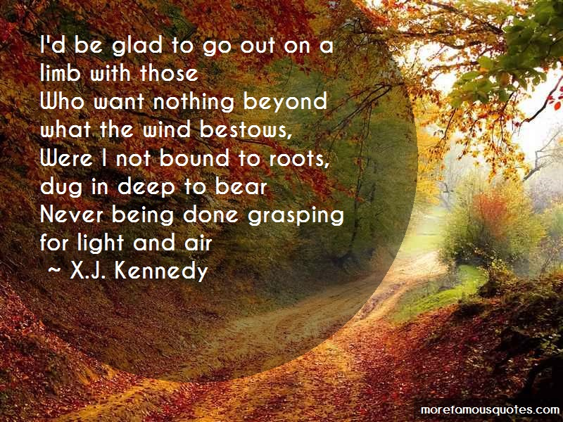 X.J. Kennedy Quotes: Id Be Glad To Go Out On A Limb With