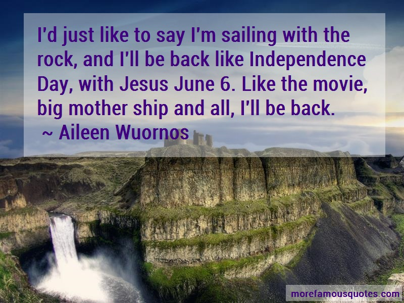 Aileen Wuornos Quotes: Id Just Like To Say Im Sailing With The