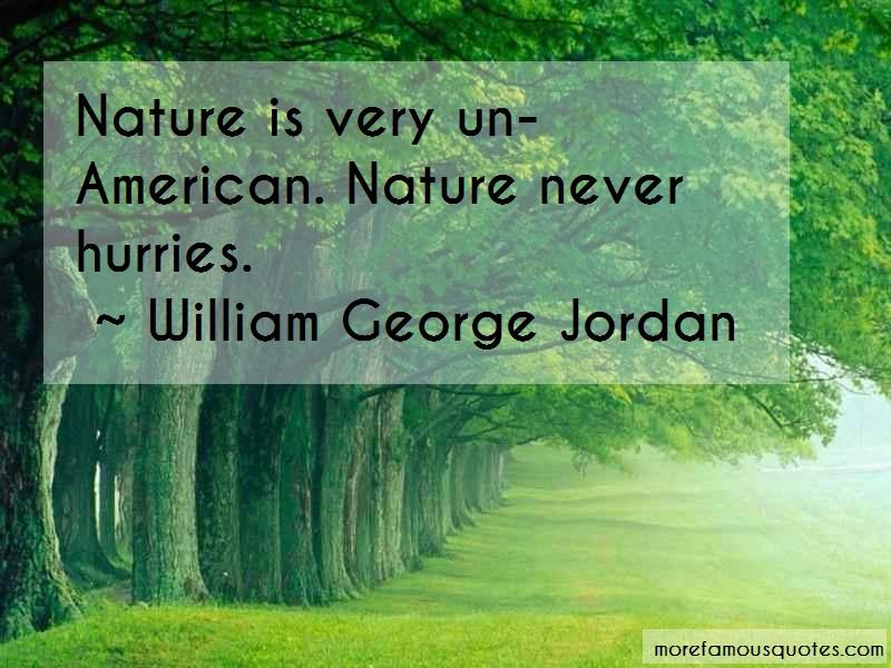 William George Jordan Quotes: Nature is very un american nature never