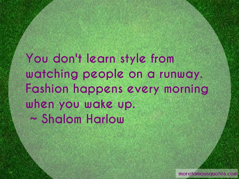 Shalom Harlow Quotes: You dont learn style from watching