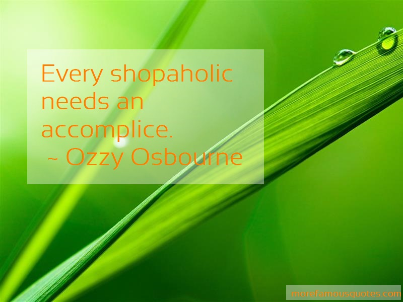 Ozzy Osbourne Quotes: Every shopaholic needs an accomplice