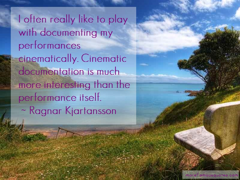 Ragnar Kjartansson Quotes: I often really like to play with