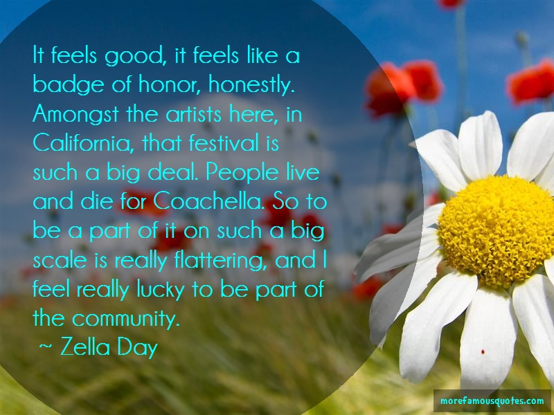 Zella Day Quotes: It feels good it feels like a badge of