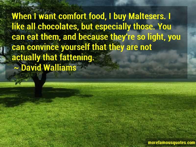 David Walliams Quotes: When i want comfort food i buy maltesers