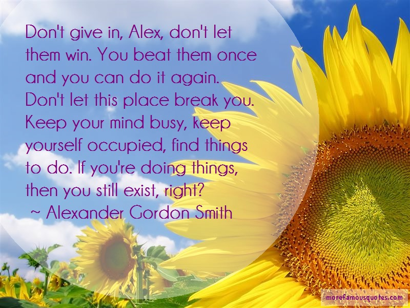 Alexander Gordon Smith Quotes: Dont give in alex dont let them win you
