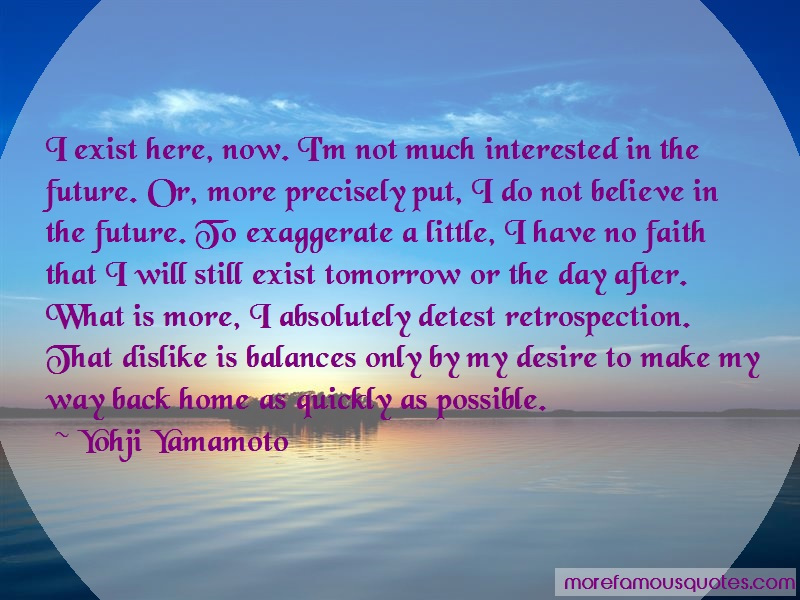 Yohji Yamamoto Quotes: I Exist Here Now Im Not Much Interested