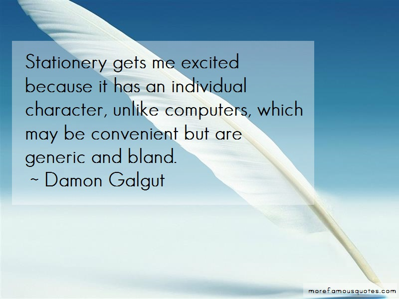Damon Galgut Quotes: Stationery gets me excited because it