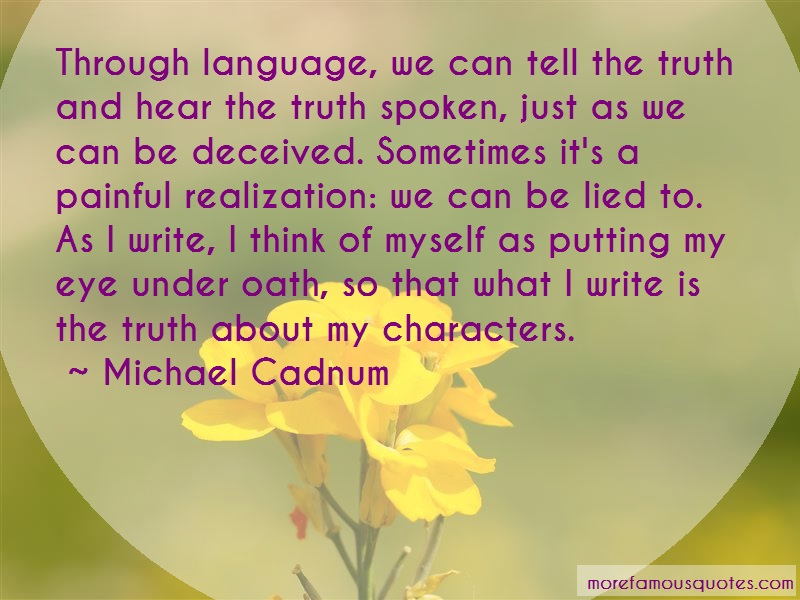 Michael Cadnum Quotes: Through language we can tell the truth