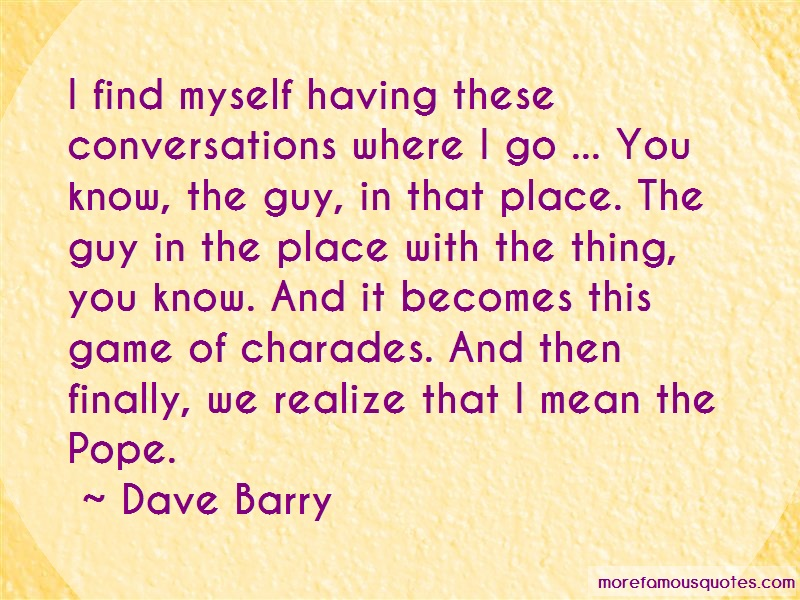 Dave Barry Quotes: I find myself having these conversations